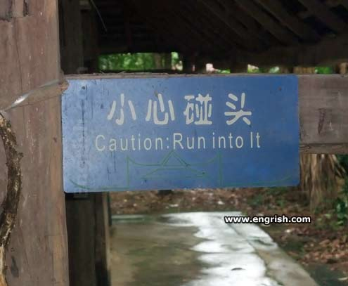 http://www.engrish.com//wp-content/uploads/2011/03/caution-run-into-it.jpg